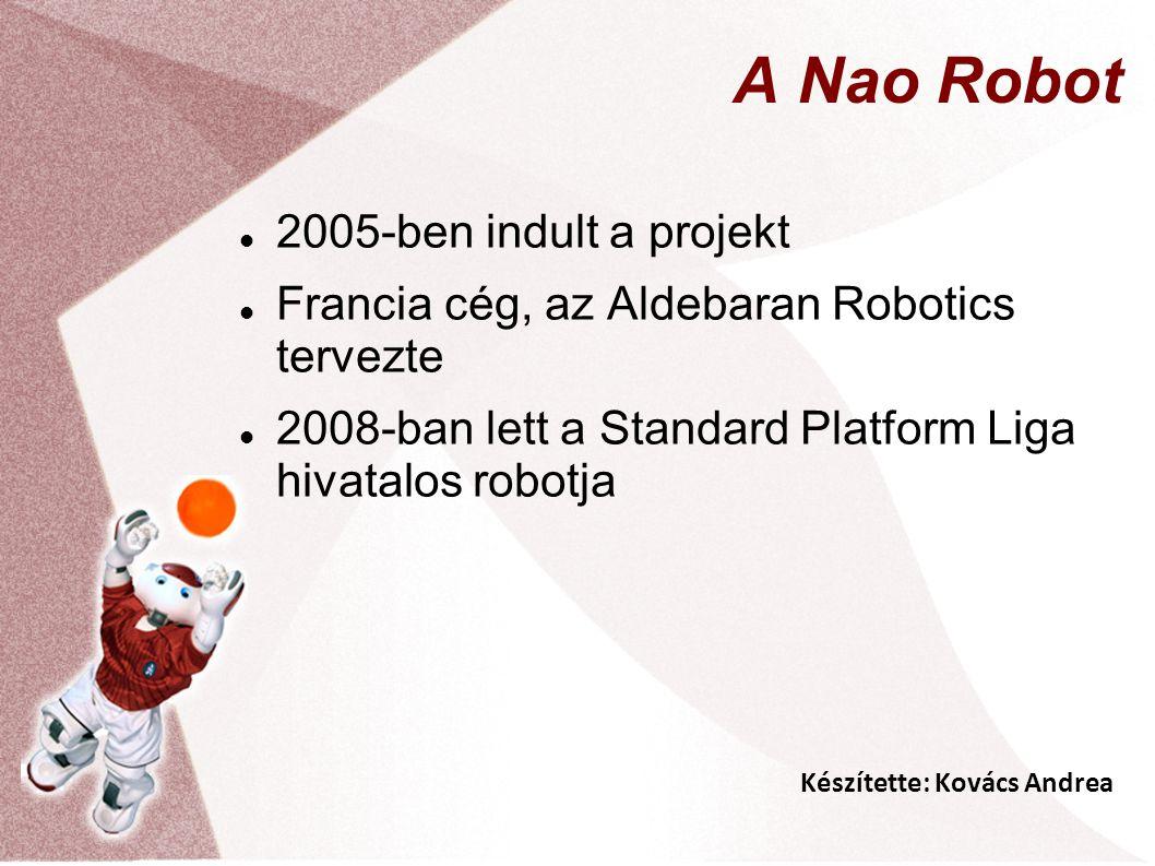 Készítette: Kovács Andrea A Nao Robot 2005-ben indult a projekt Francia cég, az Aldebaran Robotics tervezte 2008-ban lett a Standard Platform Liga hiv
