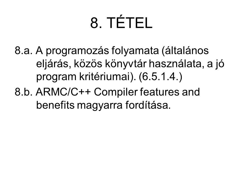 8. TÉTEL 8.a. A programozás folyamata (általános eljárás, közös könyvtár használata, a jó program kritériumai). (6.5.1.4.) 8.b. ARMC/C++ Compiler feat