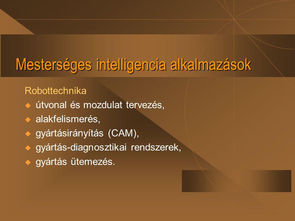 Mesterséges intelligencia alkalmazások Robottechnika  útvonal és mozdulat tervezés,  alakfelismerés,  gyártásirányítás (CAM),  gyártás-diagnosztik