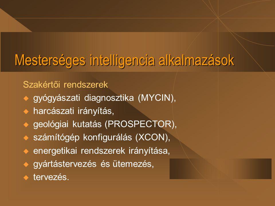 Mesterséges intelligencia alkalmazások Szakértői rendszerek  gyógyászati diagnosztika (MYCIN),  harcászati irányítás,  geológiai kutatás (PROSPECTO