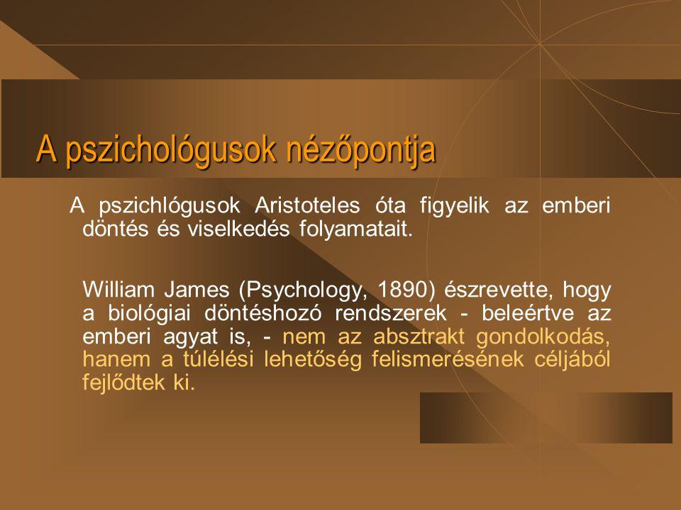 A pszichológusok nézőpontja A pszichlógusok Aristoteles óta figyelik az emberi döntés és viselkedés folyamatait. William James (Psychology, 1890) észr