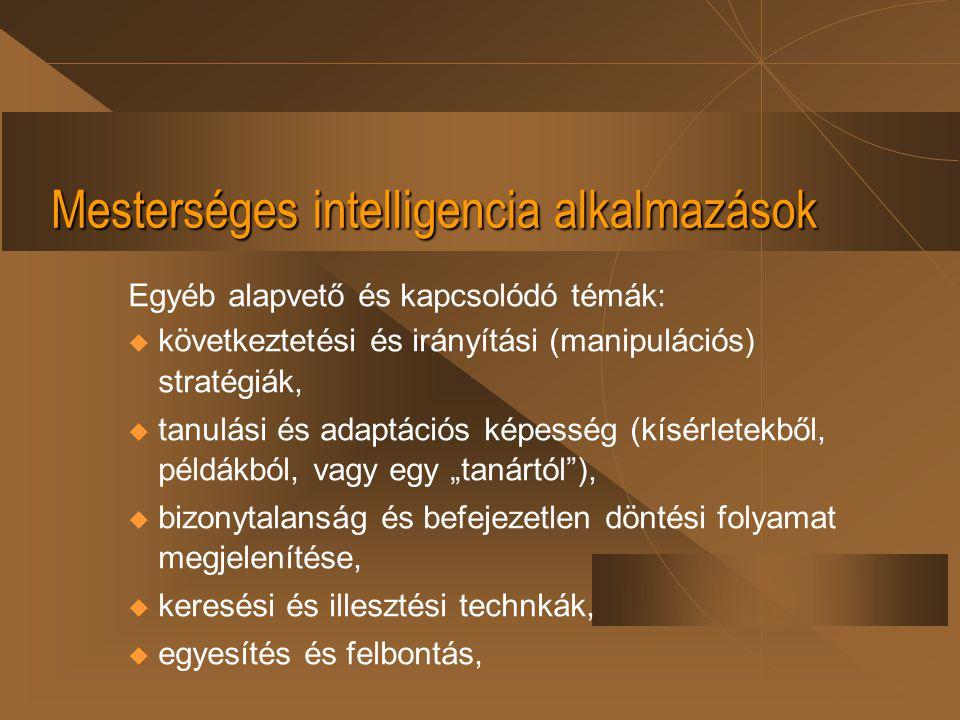 Mesterséges intelligencia alkalmazások Egyéb alapvető és kapcsolódó témák: u következtetési és irányítási (manipulációs) stratégiák, u tanulási és ada