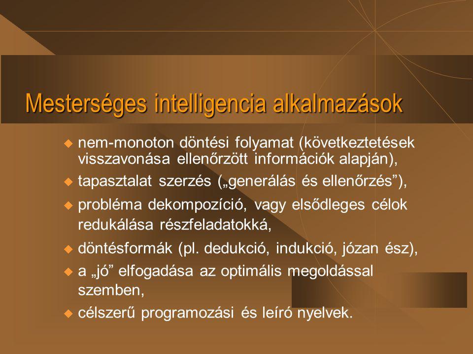 Mesterséges intelligencia alkalmazások u nem-monoton döntési folyamat (következtetések visszavonása ellenőrzött információk alapján), u tapasztalat sz