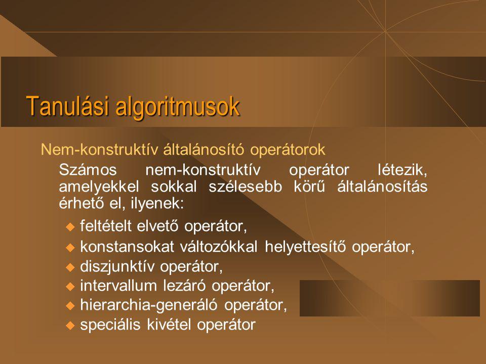 Tanulási algoritmusok Nem-konstruktív általánosító operátorok Számos nem-konstruktív operátor létezik, amelyekkel sokkal szélesebb körű általánosítás