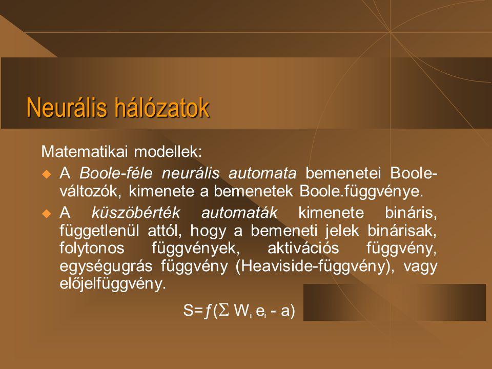 Neurális hálózatok Matematikai modellek:  A Boole-féle neurális automata bemenetei Boole- változók, kimenete a bemenetek Boole.függvénye.  A küszöbé