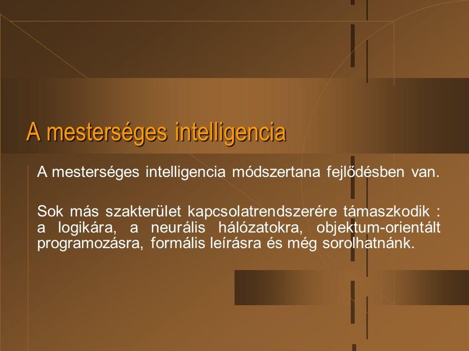A mesterséges intelligencia A mesterséges intelligencia módszertana fejlődésben van. Sok más szakterület kapcsolatrendszerére támaszkodik : a logikára
