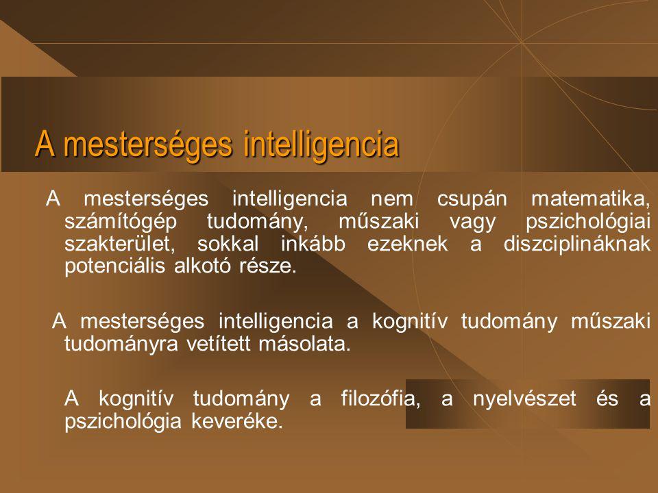A mesterséges intelligencia A mesterséges intelligencia nem csupán matematika, számítógép tudomány, műszaki vagy pszichológiai szakterület, sokkal ink