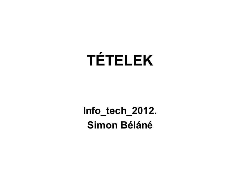 TÉTELEK Info_tech_2012. Simon Béláné