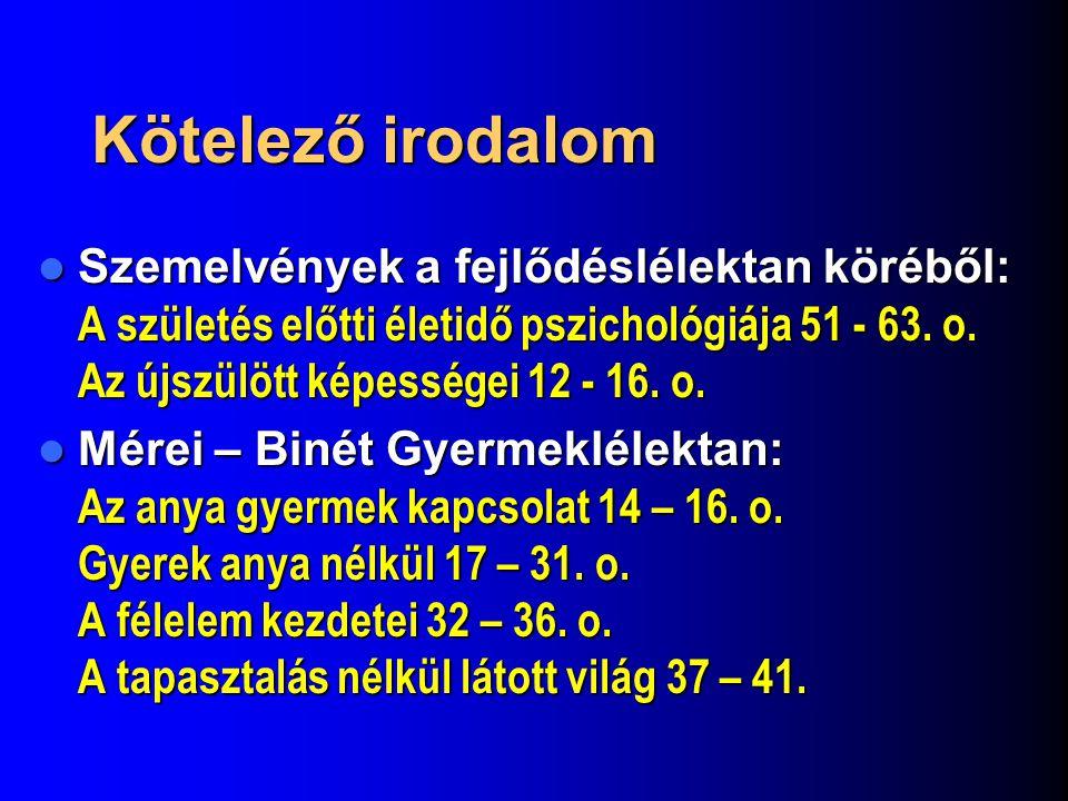 Kötelező irodalom Szemelvények a fejlődéslélektan köréből: A születés előtti életidő pszichológiája 51 - 63. o. Az újszülött képességei 12 - 16. o. Sz