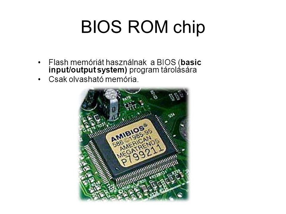 BIOS ROM chip Flash memóriát használnak a BIOS (basic input/output system) program tárolására Csak olvasható memória.