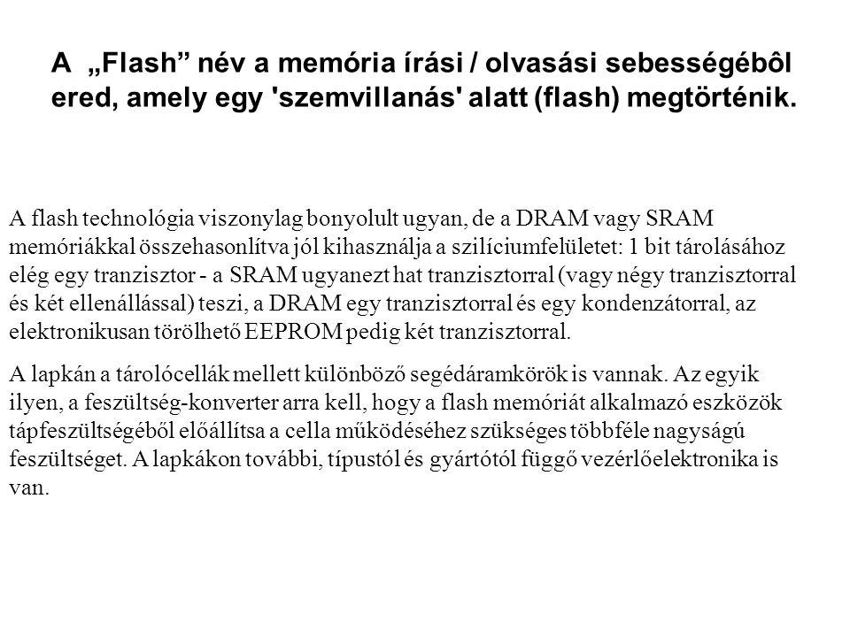 A flash technológia viszonylag bonyolult ugyan, de a DRAM vagy SRAM memóriákkal összehasonlítva jól kihasználja a szilíciumfelületet: 1 bit tárolásáho