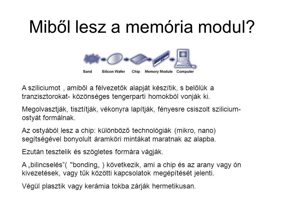 Miből lesz a memória modul? A sziliciumot, amiből a félvezetők alapját készítik, s belőlük a tranzisztorokat- közönséges tengerparti homokból vonják k