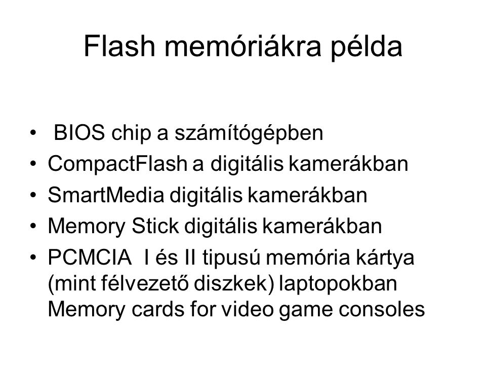 Flash memóriákra példa BIOS chip a számítógépben CompactFlash a digitális kamerákban SmartMedia digitális kamerákban Memory Stick digitális kamerákban