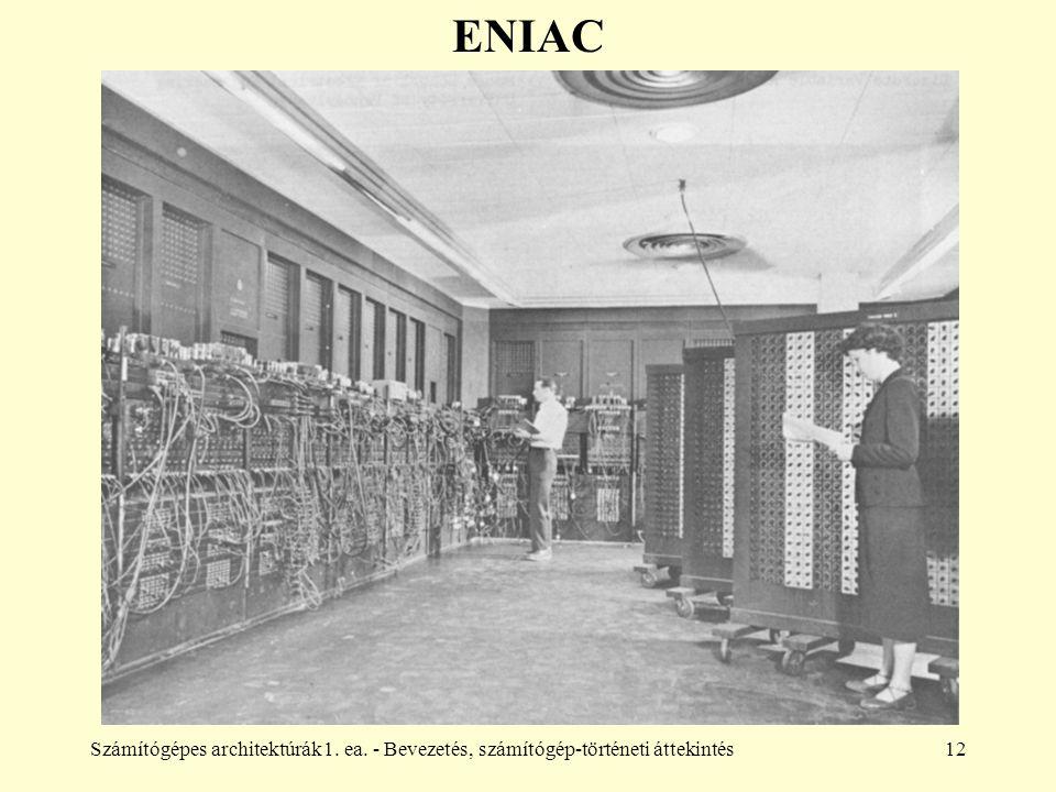 Számítógépes architektúrák1. ea. - Bevezetés, számítógép-történeti áttekintés12 ENIAC