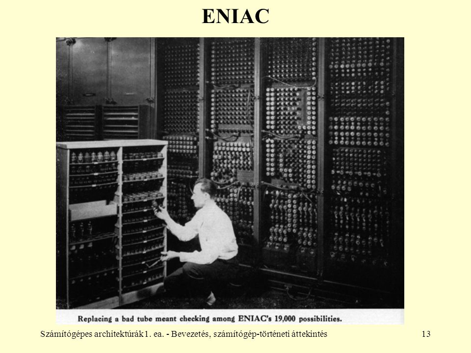 Számítógépes architektúrák1. ea. - Bevezetés, számítógép-történeti áttekintés13 ENIAC