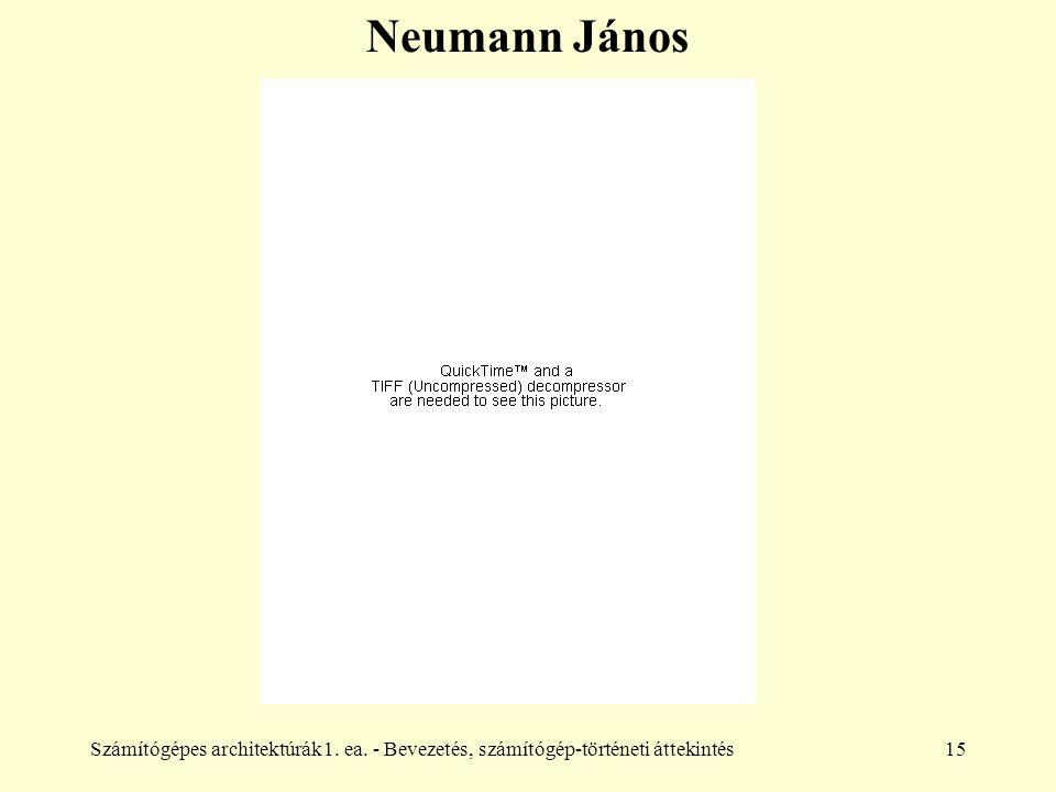 Számítógépes architektúrák1. ea. - Bevezetés, számítógép-történeti áttekintés15 Neumann János