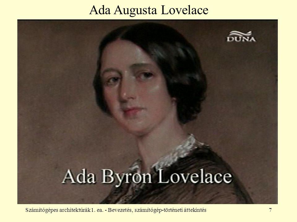 Számítógépes architektúrák1. ea. - Bevezetés, számítógép-történeti áttekintés7 Ada Augusta Lovelace