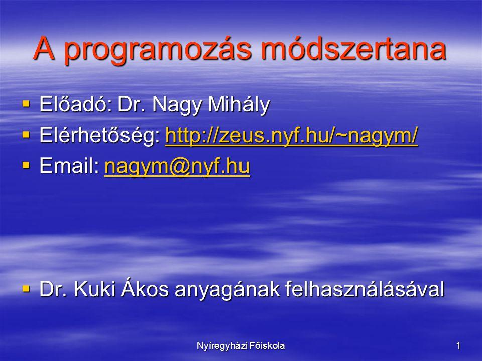 Nyíregyházi Főiskola1 A programozás módszertana  Előadó: Dr. Nagy Mihály  Elérhetőség: http://zeus.nyf.hu/~nagym/ http://zeus.nyf.hu/~nagym/  Email