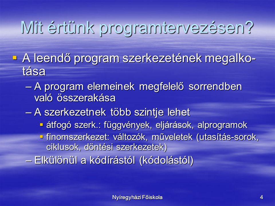 Nyíregyházi Főiskola4 Mit értünk programtervezésen?  A leendő program szerkezetének megalko- tása –A program elemeinek megfelelő sorrendben való össz
