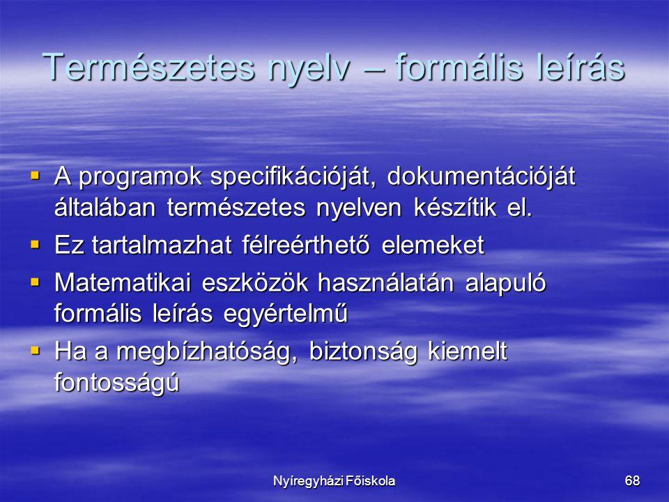 Nyíregyházi Főiskola68  A programok specifikációját, dokumentációját általában természetes nyelven készítik el.  Ez tartalmazhat félreérthető elemek