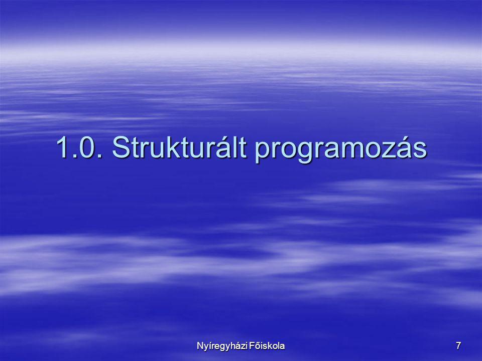 Nyíregyházi Főiskola 7 1.0. Strukturált programozás