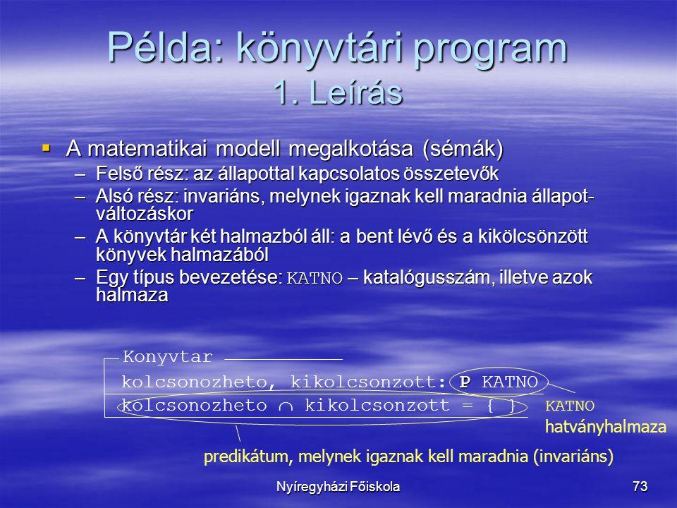 Nyíregyházi Főiskola73 Példa: könyvtári program 1. Leírás  A matematikai modell megalkotása (sémák) –Felső rész: az állapottal kapcsolatos összetevők