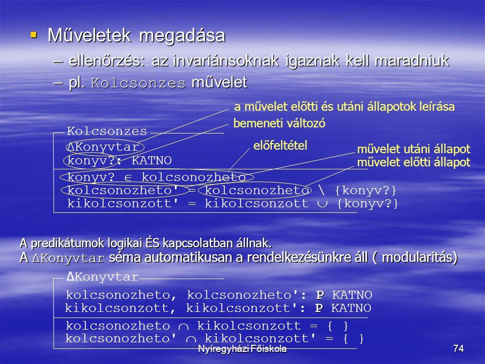 Nyíregyházi Főiskola74  Műveletek megadása –ellenőrzés: az invariánsoknak igaznak kell maradniuk –pl. Kolcsonzes művelet Kolcsonzes konyv?: KATNO kon
