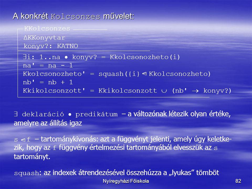 Nyíregyházi Főiskola82 A konkrét Kolcsonzes művelet: KKolcsonzes ΔKKonyvtar konyv?: KATNO  i: 1..na  konyv.
