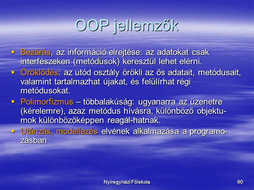Nyíregyházi Főiskola90 OOP jellemzők  Bezárás, az információ elrejtése: az adatokat csak interfészeken (metódusok) keresztül lehet elérni.  Öröklődé