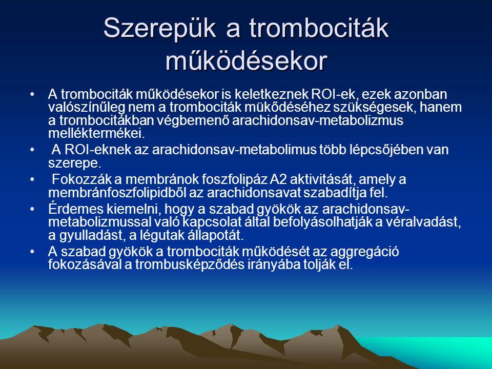 Szerepük a trombociták működésekor A trombociták működésekor is keletkeznek ROI-ek, ezek azonban valószínűleg nem a trombociták mükődéséhez szükségesek, hanem a trombocitákban végbemenő arachidonsav-metabolizmus melléktermékei.