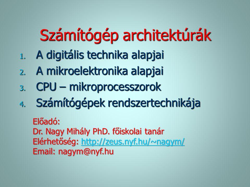 Számítógép architektúrák 1. A digitális technika alapjai 2. A mikroelektronika alapjai 3. CPU – mikroprocesszorok 4. Számítógépek rendszertechnikája E