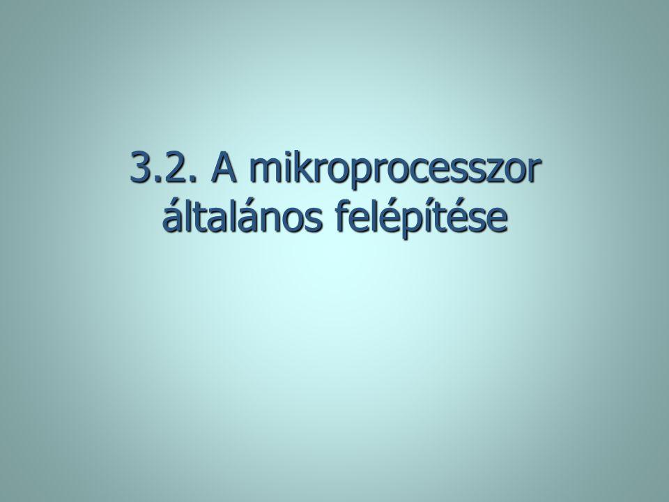 3.2. A mikroprocesszor általános felépítése