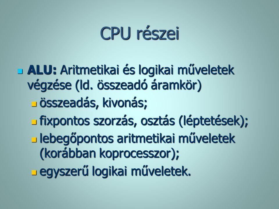 CPU részei ALU: Aritmetikai és logikai műveletek végzése (ld. összeadó áramkör) ALU: Aritmetikai és logikai műveletek végzése (ld. összeadó áramkör) ö