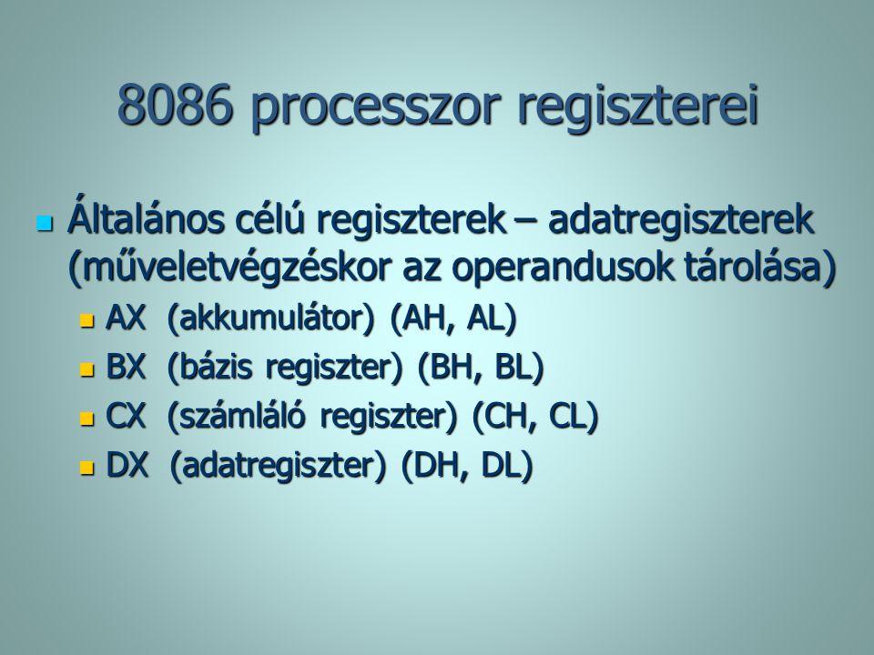 8086 processzor regiszterei Általános célú regiszterek – adatregiszterek (műveletvégzéskor az operandusok tárolása) Általános célú regiszterek – adatr