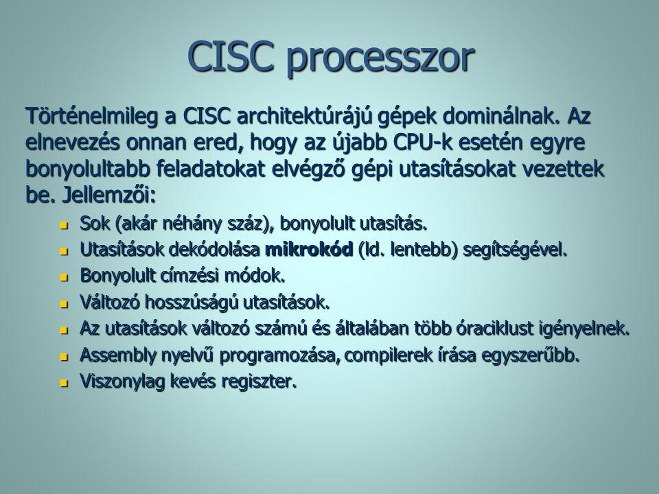 CISC processzor Történelmileg a CISC architektúrájú gépek dominálnak. Az elnevezés onnan ered, hogy az újabb CPU-k esetén egyre bonyolultabb feladatok