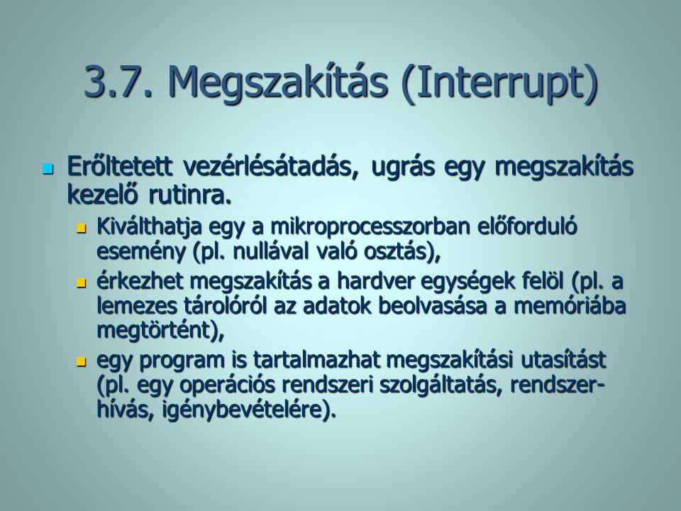3.7. Megszakítás (Interrupt) Erőltetett vezérlésátadás, ugrás egy megszakítás kezelő rutinra. Erőltetett vezérlésátadás, ugrás egy megszakítás kezelő