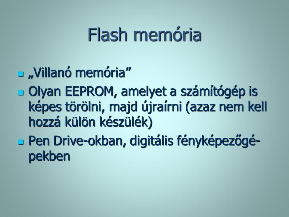 """Flash memória """"Villanó memória"""" """"Villanó memória"""" Olyan EEPROM, amelyet a számítógép is képes törölni, majd újraírni (azaz nem kell hozzá külön készül"""