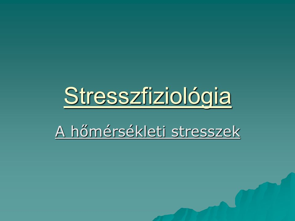 Stresszfiziológia A hőmérsékleti stresszek