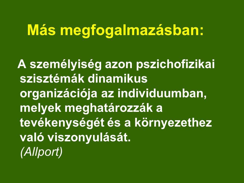 Más megfogalmazásban: A személyiség azon pszichofizikai szisztémák dinamikus organizációja az individuumban, melyek meghatározzák a tevékenységét és a