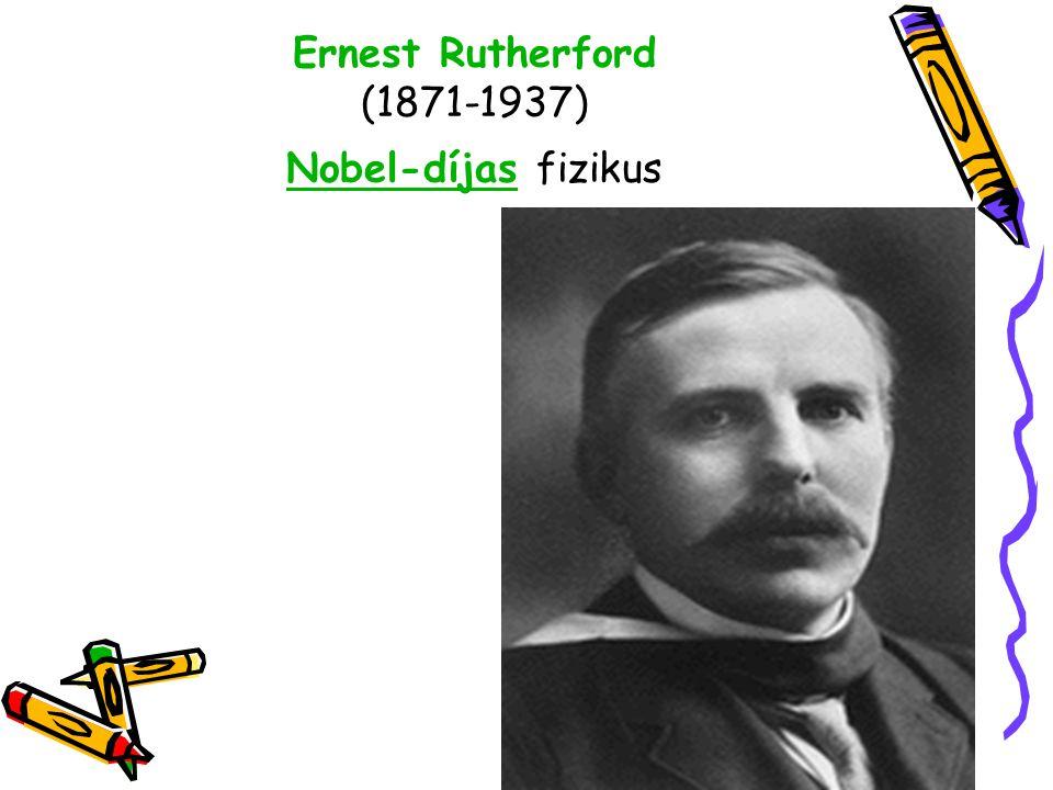 Ernest Rutherford (1871-1937) Nobel-díjas fizikus Nobel-díjas