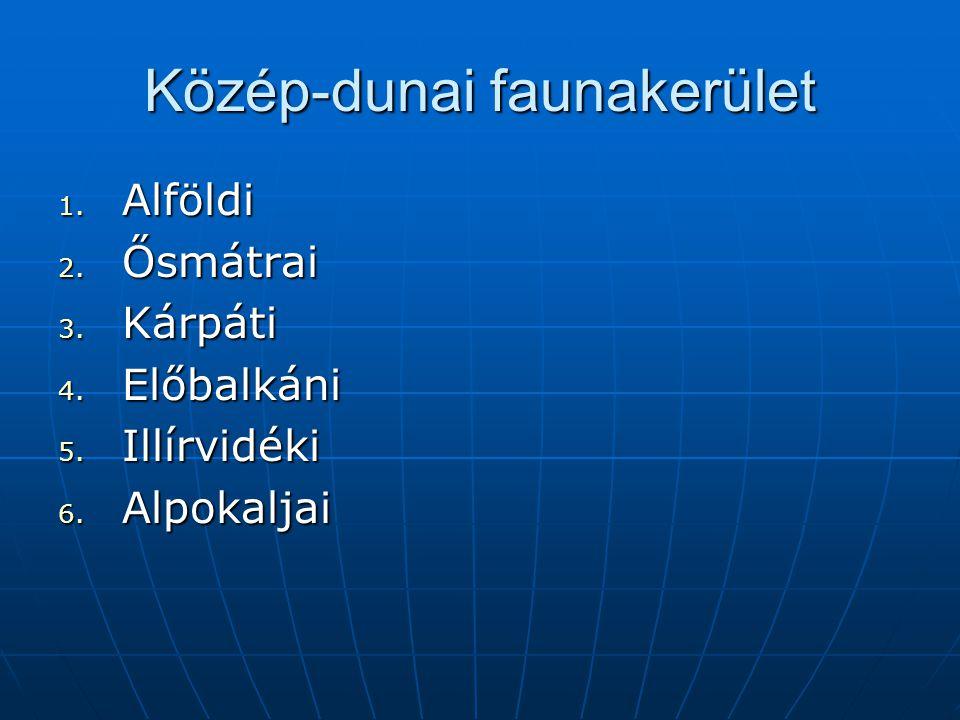 Közép-dunai faunakerület 1. Alföldi 2. Ősmátrai 3. Kárpáti 4. Előbalkáni 5. Illírvidéki 6. Alpokaljai