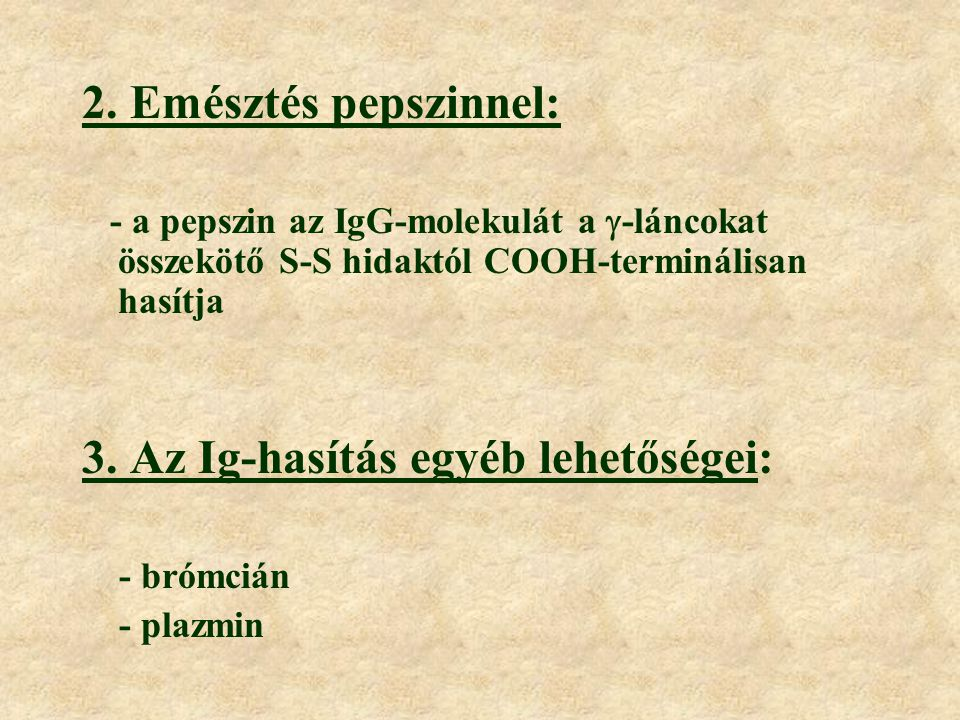 1. Emésztés papainnal 3 fragmentumra hasad, melyek közül kettő megőrzi az intakt molekula antigénnel kapcsolodni képes tulajdonságát a tripszin a papa