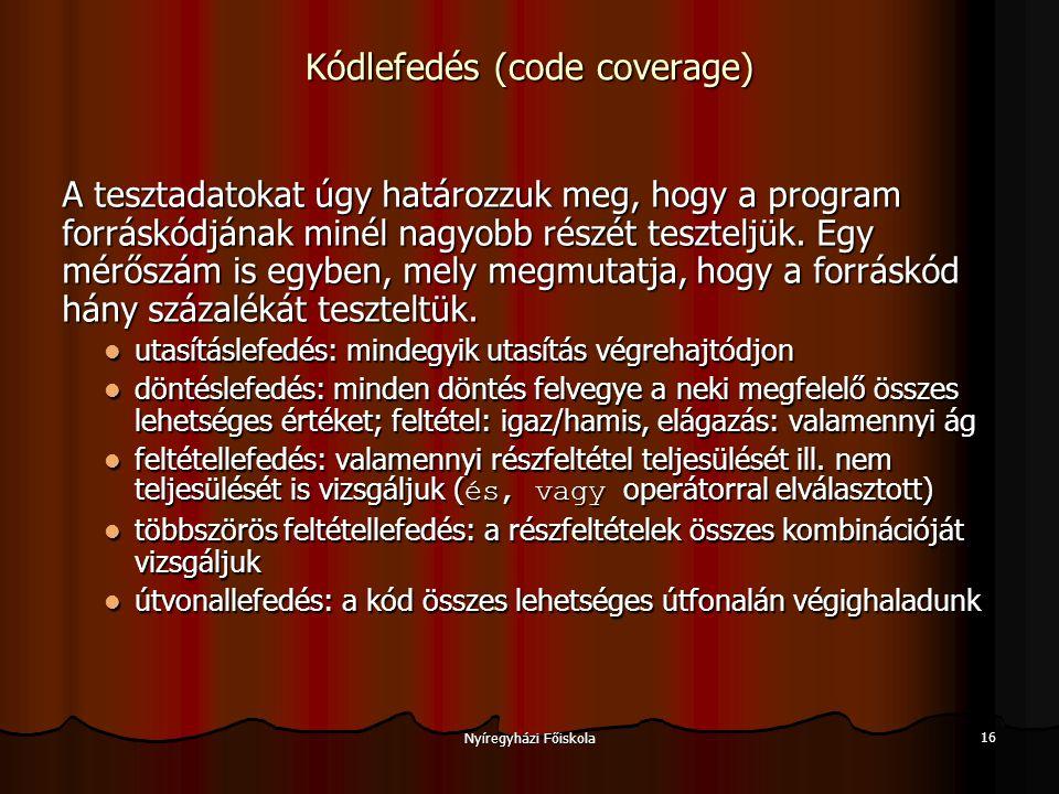 Nyíregyházi Főiskola 16 Kódlefedés (code coverage) A tesztadatokat úgy határozzuk meg, hogy a program forráskódjának minél nagyobb részét teszteljük.