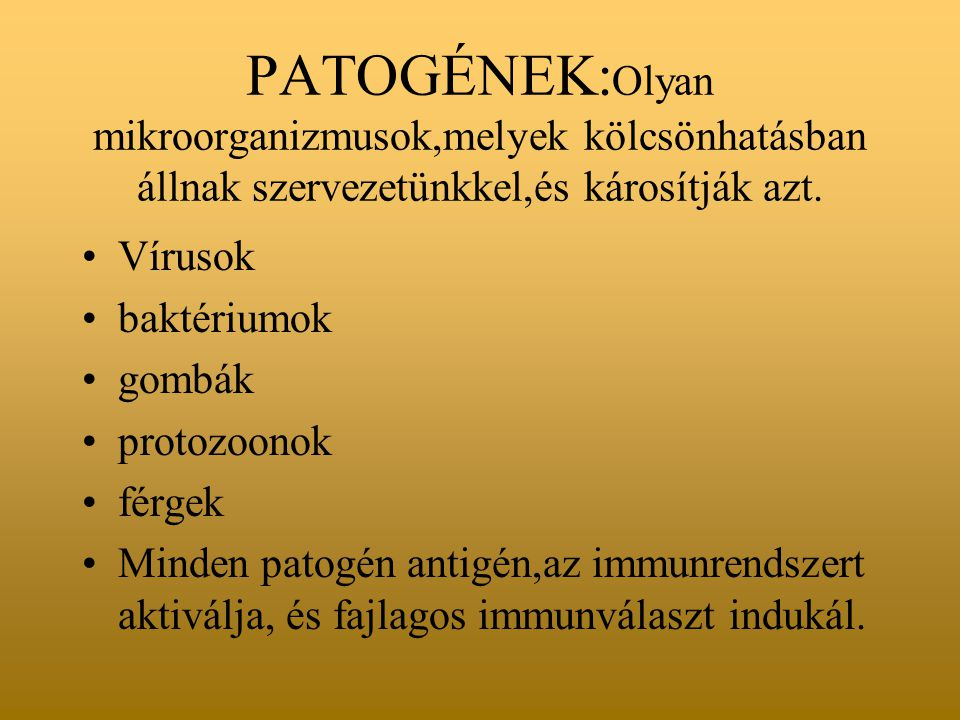 PATOGÉNEK: Olyan mikroorganizmusok,melyek kölcsönhatásban állnak szervezetünkkel,és károsítják azt.