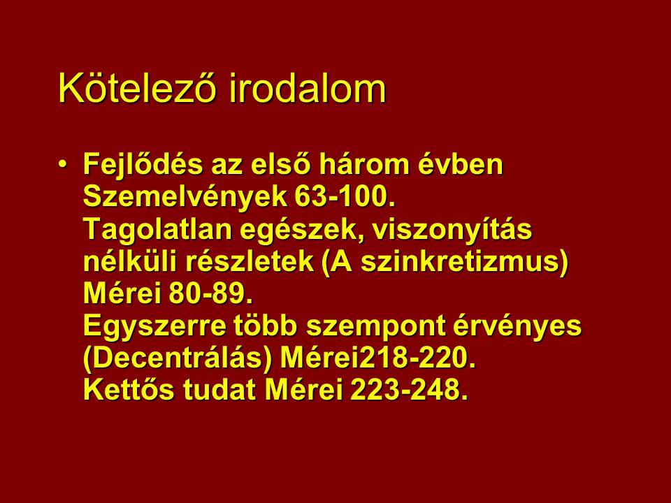 Kötelező irodalom Fejlődés az első három évben Szemelvények 63-100.