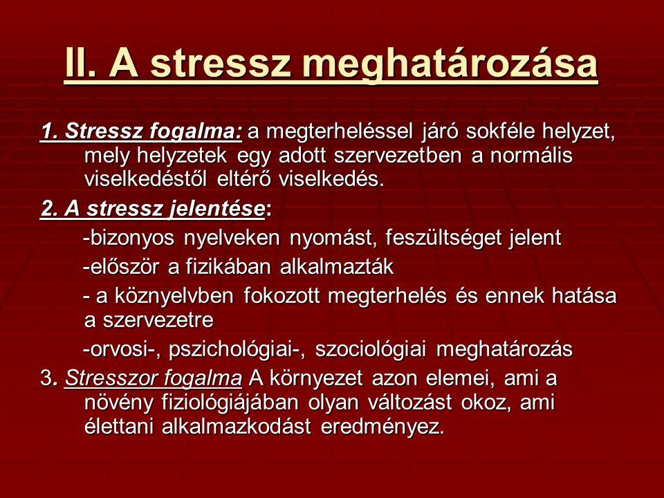 II. A stressz meghatározása 1. Stressz fogalma: a megterheléssel járó sokféle helyzet, mely helyzetek egy adott szervezetben a normális viselkedéstől
