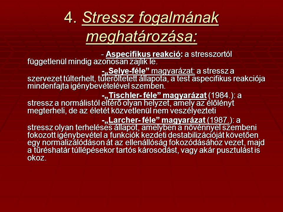 4. Stressz fogalmának meghatározása: - Aspecifikus reakció: a stresszortól függetlenül mindig azonosan zajlik le. - Aspecifikus reakció: a stresszortó