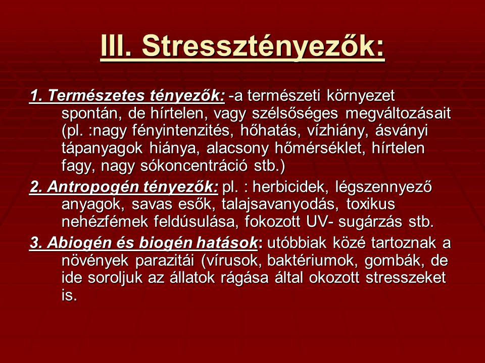 III. Stressztényezők: 1. Természetes tényezők: -a természeti környezet spontán, de hírtelen, vagy szélsőséges megváltozásait (pl. :nagy fényintenzités