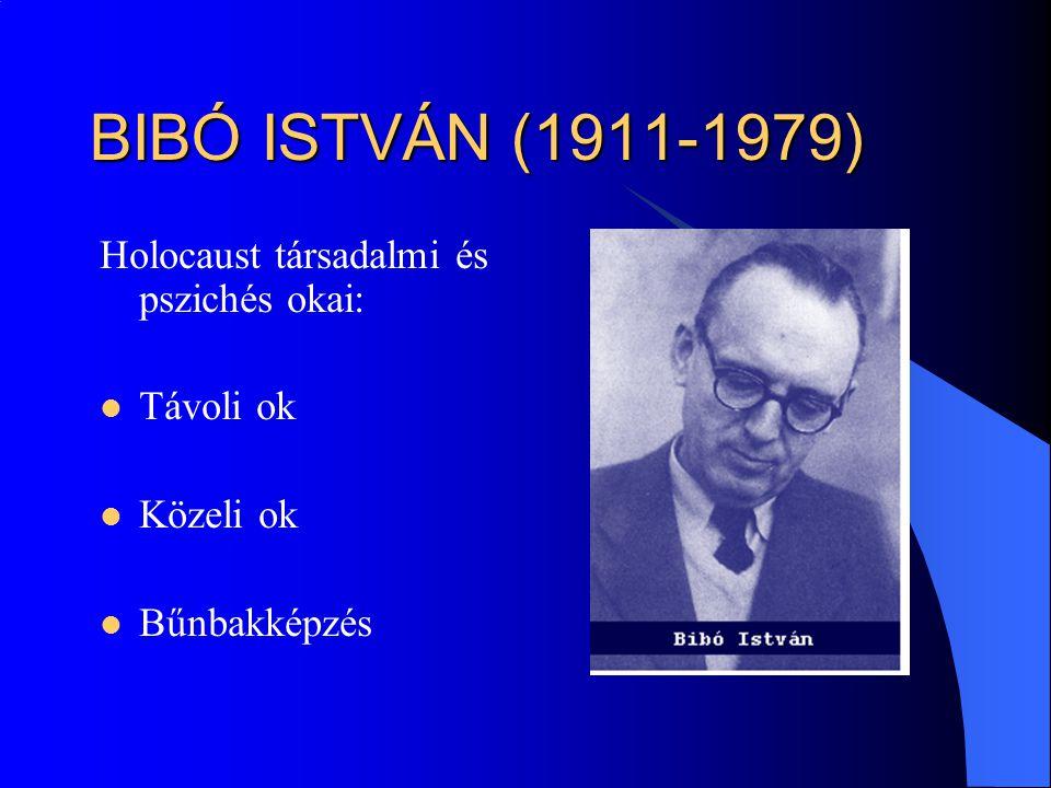 BIBÓ ISTVÁN (1911-1979) Holocaust társadalmi és pszichés okai: Távoli ok Közeli ok Bűnbakképzés