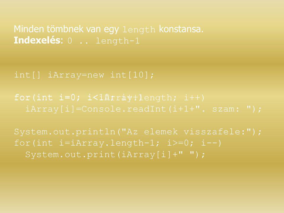 Minden tömbnek van egy length konstansa. Indexelés: 0.. length-1 int[] iArray=new int[10]; for(int i=0; i<iArray.length; i++) iArray[i]=Console.readIn